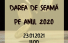 Darea de seamă pe anul 2020 – 23.01.2021